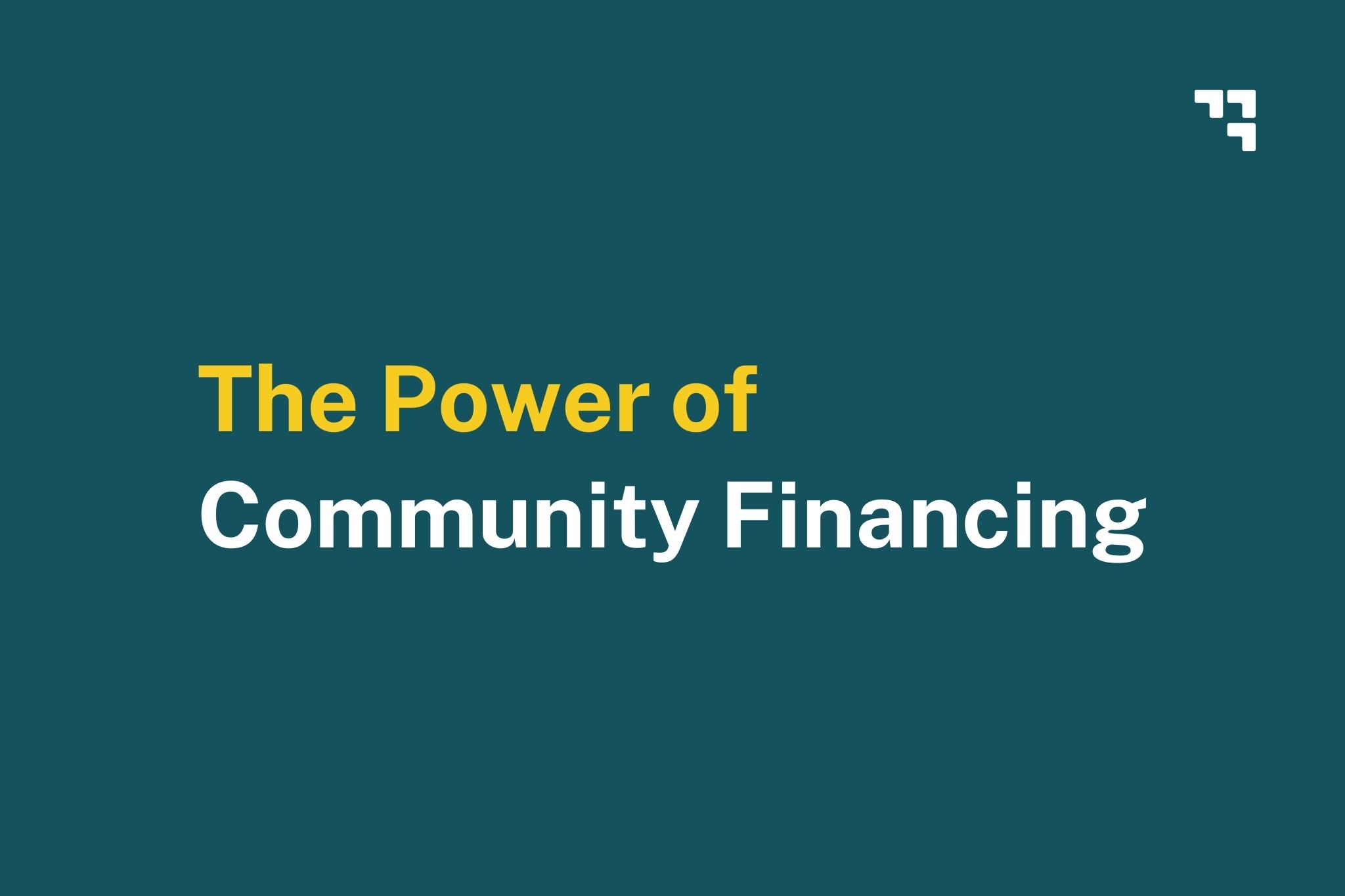 Power of Community Financing